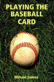 Playing the Baseball Card ebook by Wilson James