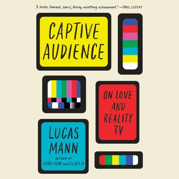 Captive Audience - On Love and Reality TV audiobook by Lucas Mann