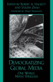 Democratizing Global Media - One World, Many Struggles ebook by