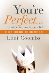 You're Perfect... and Other Lies Parents Tell ebook by Loni Coombs