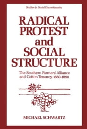 Radical Protest and Social Structure: The Southern Farmers' Alliance and Cotton Tenancy, 1880-1890 ebook by Schwartz, Michael