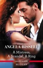 A Mistress, A Scandal, A Ring 電子書 by Angela Bissell
