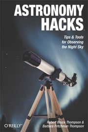 Astronomy Hacks - Tips and Tools for Observing the Night Sky ebook by Kobo.Web.Store.Products.Fields.ContributorFieldViewModel