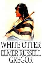 White Otter ebook by Elmer Russell Gregor