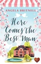 Here Comes the Best Man ebook by Angela Britnell