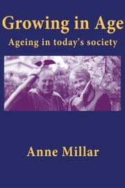 Growing in Age: Ageing in today's society ebook by Anne Millar