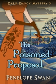 The Poisoned Proposal: A Pride and Prejudice Variation - ~ A Regency mystery for Jane Austen fans ebook by Penelope Swan