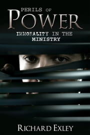 Perils of Power - Immorality in the Ministry ebook by Richard Exley