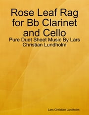 Rose Leaf Rag for Bb Clarinet and Cello - Pure Duet Sheet Music By Lars Christian Lundholm ebook by Lars Christian Lundholm