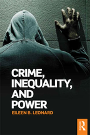 Crime, Inequality and Power ebook by Eileen B. Leonard