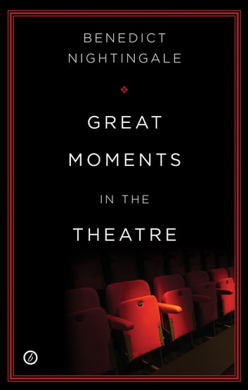 Great Moments in the Theatre ebook by Benedict Nightingale