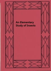 An Elementary Study of Insects ebook by Leonard Haseman