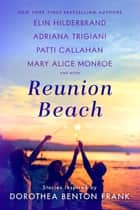 Reunion Beach - Stories Inspired by Dorothea Benton Frank ebook by Elin Hilderbrand, Adriana Trigiani, Patti Callahan Henry,...