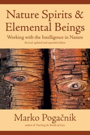 Nature Spirits & Elemental Beings - Working with the Intelligence in Nature ebook by Marko Pogacnik