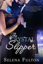 The Crystal Slipper ebook by Selena Fulton