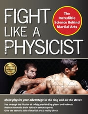 Fight Like a Physicist - The Incredible Science Behind Martial Arts ekitaplar by Jason Thalken, PhD