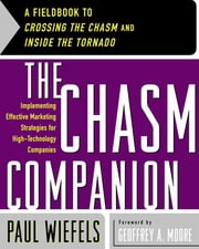 The Chasm Companion - A Fieldbook to Crossing the Chasm and Inside the Tornado ebook by Paul Wiefels