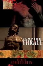 Vampire Thrall ebook by Michael Schiefelbein