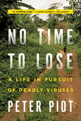 No Time to Lose: A Life in Pursuit of Deadly Viruses ebook by Peter Piot