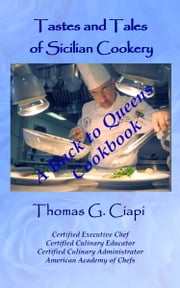 Tastes and Tales of Sicilian Cookery, A Back to Queens Cookbook ebook by Thomas Ciapi