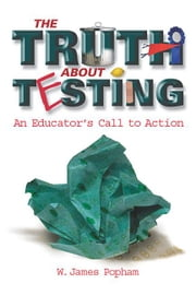 The Truth About Testing: An Educator's Call to Action ebook by Popham, W. James