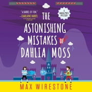 The Astonishing Mistakes of Dahlia Moss audiobook by Max Wirestone