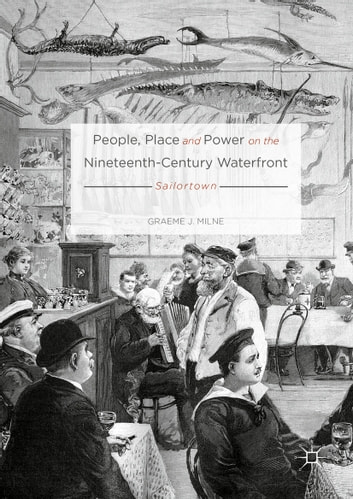 People, Place and Power on the Nineteenth-Century Waterfront - Sailortown ebook by Graeme J. Milne