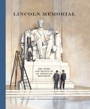 Lincoln Memorial - The Story and Design of an American Monument ebook by Jay Sacher,Chad Gowey