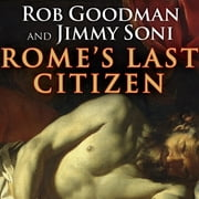 Rome's Last Citizen - The Life and Legacy of Cato, Mortal Enemy of Caesar audiobook by Rob Goodman, Jimmy Soni