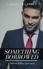 Something Borrowed: A Million Dollar Agreement ebook by L. Loryn