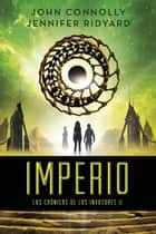 Imperio - Las Crónicas de los Invasores II ebook by John Connolly, Jennifer Ridyard, Vicente Campos González