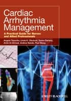Cardiac Arrhythmia Management - A Practical Guide for Nurses and Allied Professionals ebook by Angela Tsiperfal, Linda K. Ottoboni, Salwa Beheiry,...