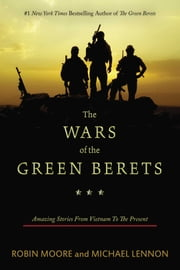 The Wars of the Green Berets - Amazing Stories from Vietnam to the Present ebook by Robin Moore, Michael Lennon, Scott Neil