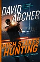 High Stakes Hunting - A Chance Reddick Thriller ekitaplar by David Archer