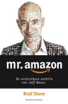Mr. Amazon - de onstuitbare ambitie van Jeff Bezos ebook by Brad Stone, Martin Appelman, Rob de Ridder