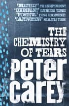 The Chemistry of Tears ebook by Peter Carey
