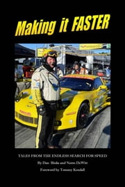 Making it FASTER - Tales from the Endless Search for Speed ebook by Norm DeWitt,Dan Binks,Tommy Kendall - Foreword