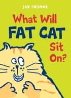 What Will Fat Cat Sit On? ebook by Jan Thomas