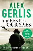 The Best of Our Spies ebook by Alex Gerlis