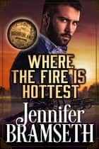 Where the Fire Is Hottest: Bourbonland Book 3 ebook by Jennifer Bramseth