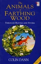 Through Battle And Storm - The Animals of Farthing Wood ebook by Colin Dann