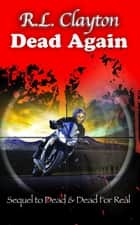 Dead Again - Sequel to Dead & Dead For Real ebook by Robert L Clayton