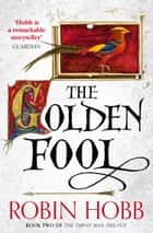 The Golden Fool (The Tawny Man Trilogy, Book 2) ebook by Robin Hobb