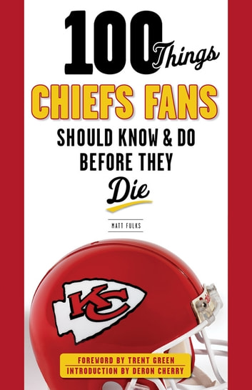 100 Things Chiefs Fans Should Know & Do Before They Die ebook by Matt Fulks