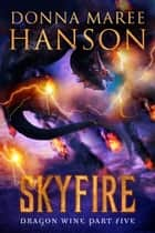 Skyfire - Dragon Wine Part Five ebook by Donna Maree Hanson