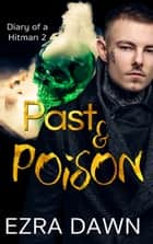 Past and Poison ebook by Ezra Dawn