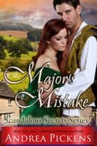 The Major's Mistake (Scandalous Secrets Series, Book 3) ebook by Andrea Pickens