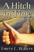 A Hitch in Time ebook by Emery C. Walters