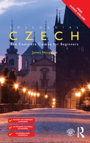 Colloquial Czech - The Complete Course for Beginners ebook by James Naughton,James Naughton