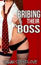 Bribing Their Boss ebook by Sugar Spendlove